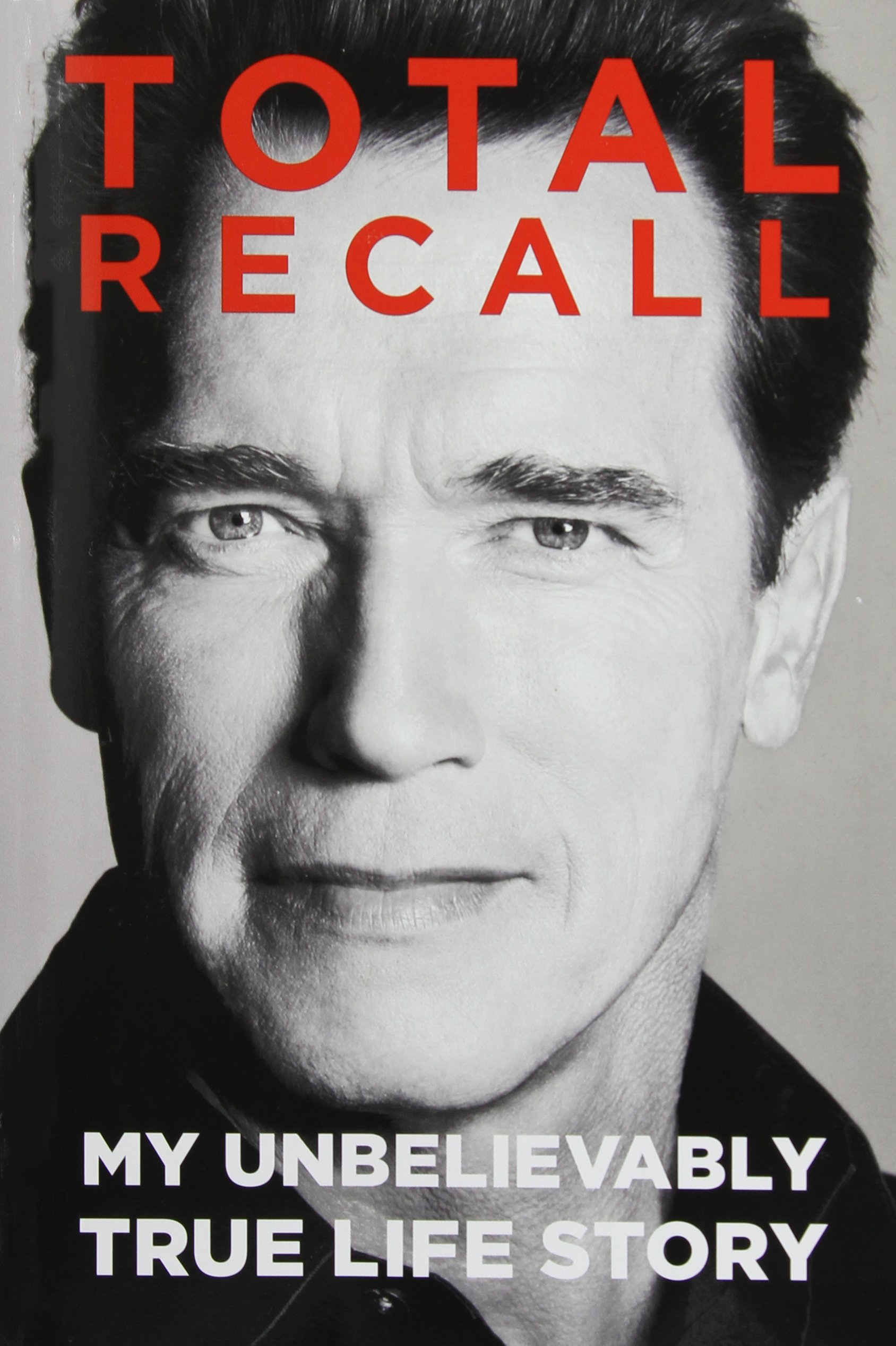 Arnold Schwarzenegger Total Recall My Unbelievably True Life Story Hardcover